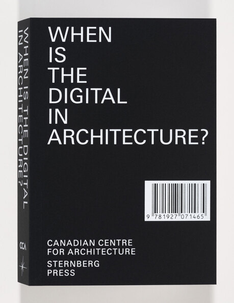 When Is the Digital in Architecture? Softcover, 464 pages. CCA