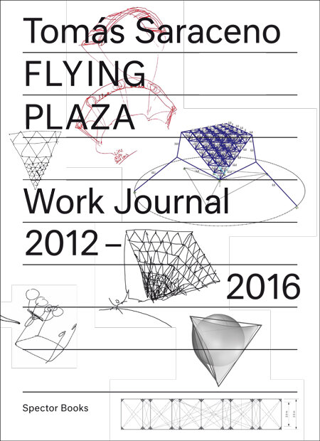 Flying Plaza. Work Journal. The artist practice of Studio Tomás Saraceno