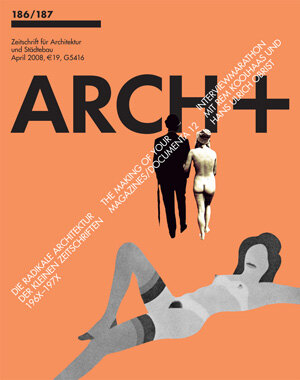 ARCH+ 186/187: The Making of Your Magazines/Documenta 12