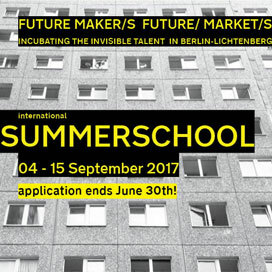 Summerschool: Future Maker/s Future / Market/s – Incubating The Invisible Talent in Berlin-Lichtenberg