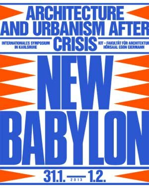 Symposium New Babylon - Architecture and Urbanism after Crisis